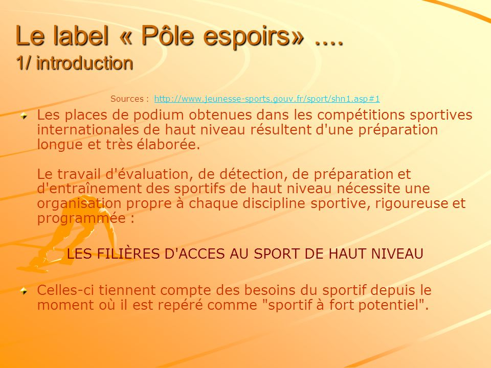Le label « Pôle espoirs».... 1/ introduction Sources : http://www.jeunesse-sports.gouv.fr/sport/shn1.asp#1 http://www.jeunesse-sports.gouv.fr/sport/sh