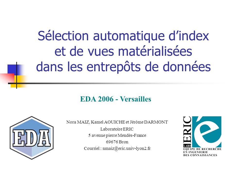 Sélection automatique dindex et de vues matérialisées dans les entrepôts de données Nora MAIZ, Kamel AOUICHE et Jérôme DARMONT Laboratoire ERIC 5 aven