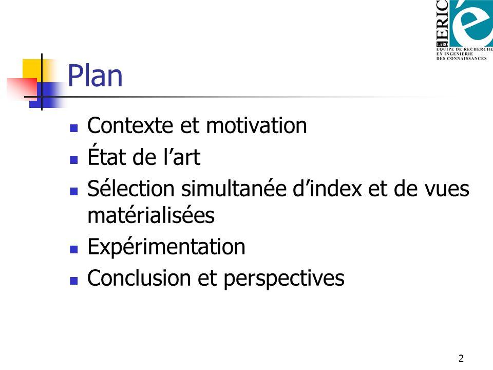 2 Plan Contexte et motivation État de lart Sélection simultanée dindex et de vues matérialisées Expérimentation Conclusion et perspectives