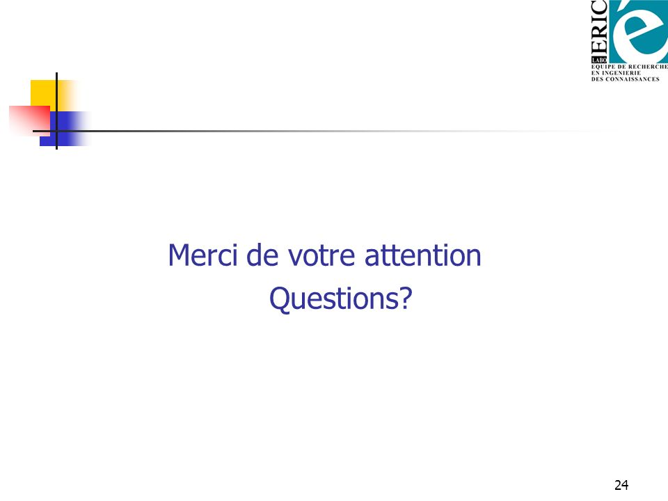 24 Merci de votre attention Questions?