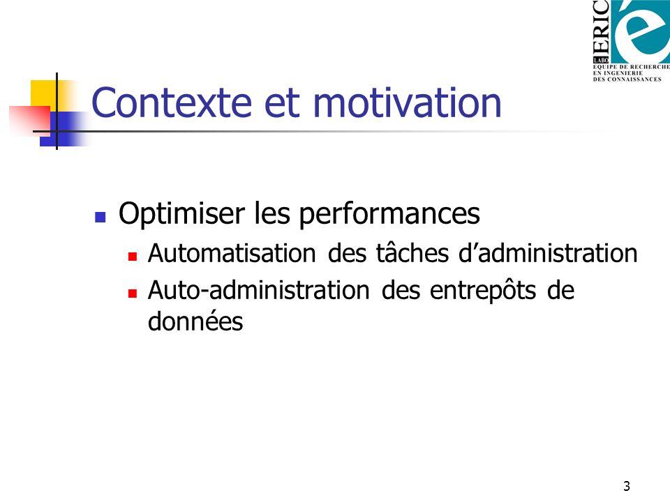 3 Contexte et motivation Optimiser les performances Automatisation des tâches dadministration Auto-administration des entrepôts de données