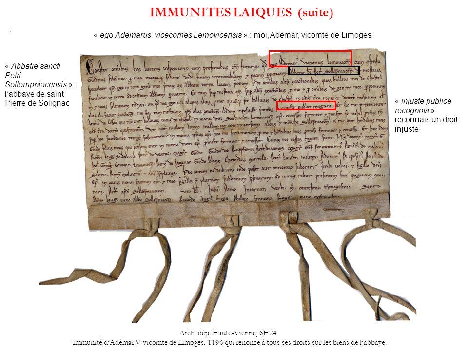 IMMUNITES LAIQUES (suite) Arch. dép. Haute-Vienne, 6H24 immunité dAdémar V vicomte de Limoges, 1196 qui renonce à tous ses droits sur les biens de lab