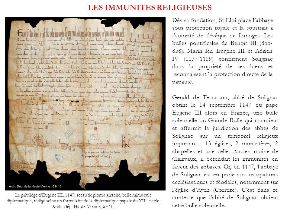 LES IMMUNITES RELIGIEUSES Gerald de Terrasson, abbé de Solignac obtint le 14 septembre 1147 du pape Eugène III alors en France, une bulle solennelle o