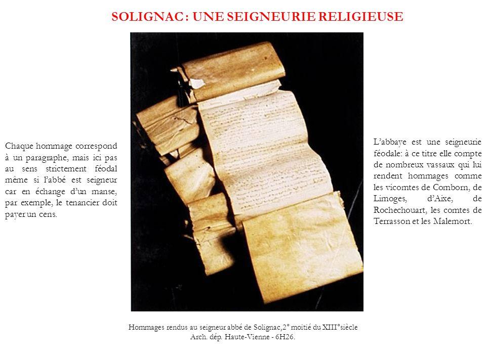 SOLIGNAC : UNE SEIGNEURIE RELIGIEUSE Hommages rendus au seigneur abbé de Solignac,2° moitié du XIII°siècle Arch. dép. Haute-Vienne - 6H26. Chaque homm