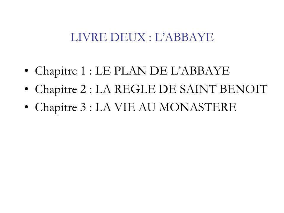 LIVRE DEUX : LABBAYE Chapitre 1 : LE PLAN DE LABBAYE Chapitre 2 : LA REGLE DE SAINT BENOIT Chapitre 3 : LA VIE AU MONASTERE