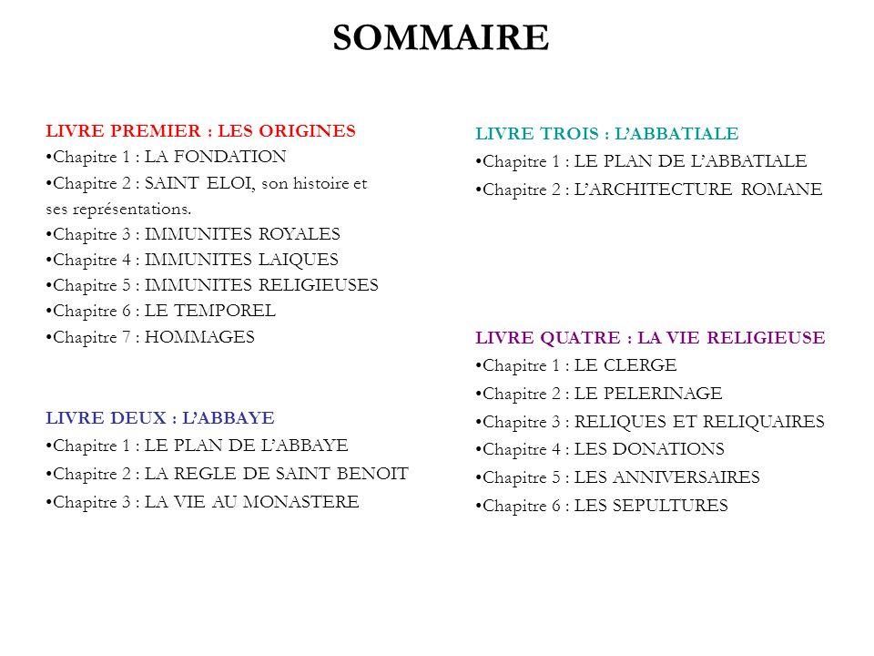SOMMAIRE LIVRE PREMIER : LES ORIGINES Chapitre 1 : LA FONDATION Chapitre 2 : SAINT ELOI, son histoire et ses représentations. Chapitre 3 : IMMUNITES R
