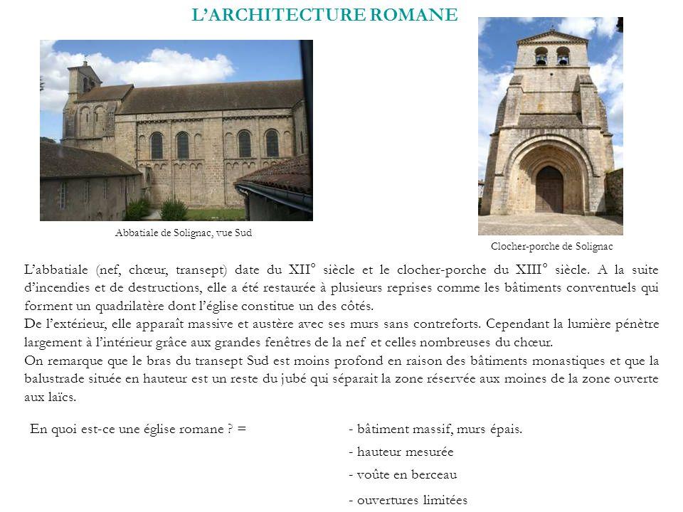 LARCHITECTURE ROMANE Labbatiale (nef, chœur, transept) date du XII° siècle et le clocher-porche du XIII° siècle. A la suite dincendies et de destructi
