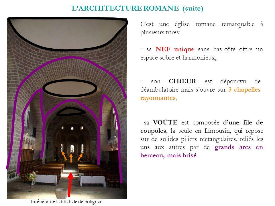 LARCHITECTURE ROMANE (suite) Cest une église romane remarquable à plusieurs titres: - sa NEF unique sans bas-côté offre un espace sobre et harmonieux,