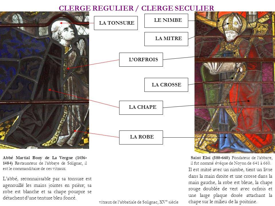CLERGE REGULIER / CLERGE SECULIER vitraux de labbatiale de Solignac, XV° siècle Abbé Martial Bony de La Vergne (1456- 1484) Restaurateur de labbaye de