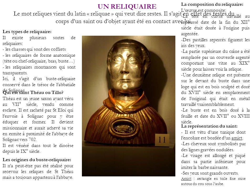 UN RELIQUAIRE Le mot reliques vient du latin « reliquae » qui veut dire restes. Il sagit en effet des restes du corps dun saint ou dobjet ayant été en