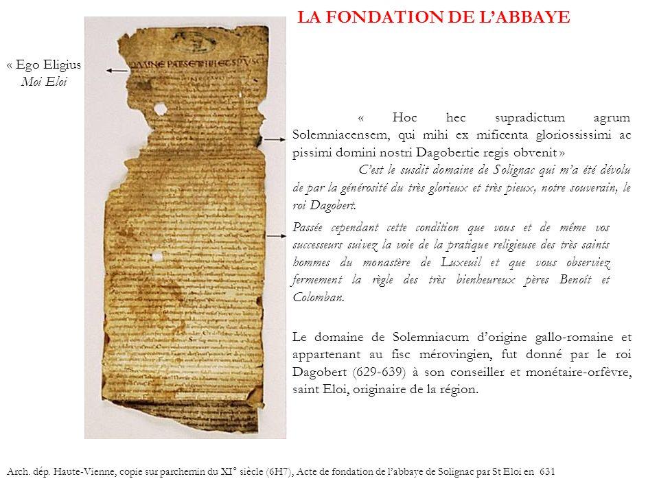 LA FONDATION DE LABBAYE « Ego Eligius » Moi Eloi Arch. dép. Haute-Vienne, copie sur parchemin du XI° siècle (6H7), Acte de fondation de labbaye de Sol