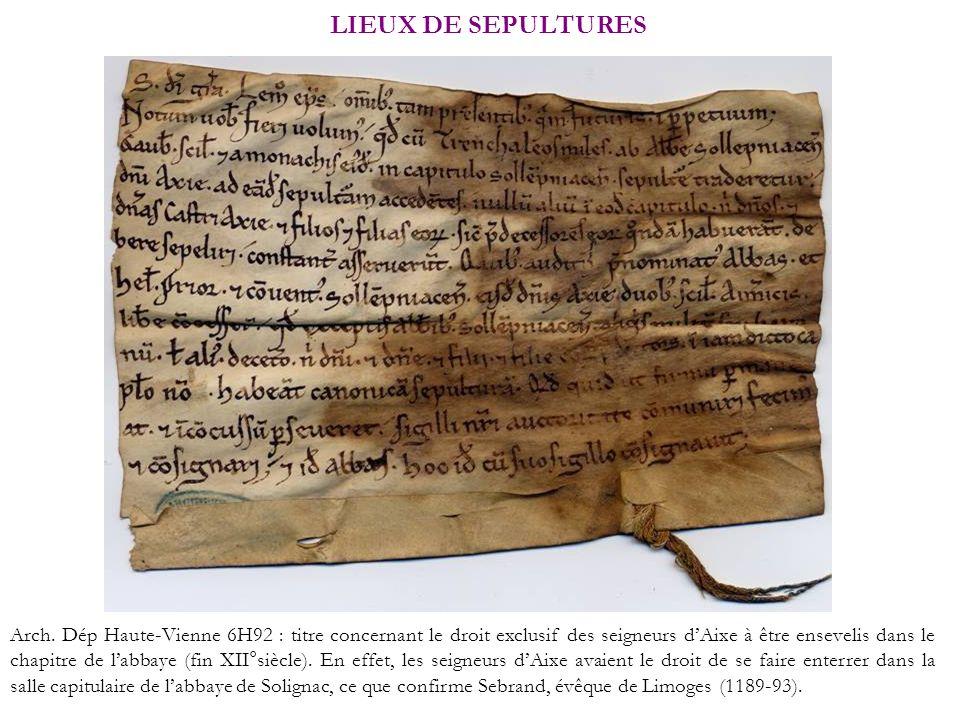 LIEUX DE SEPULTURES Arch. Dép Haute-Vienne 6H92 : titre concernant le droit exclusif des seigneurs dAixe à être ensevelis dans le chapitre de labbaye