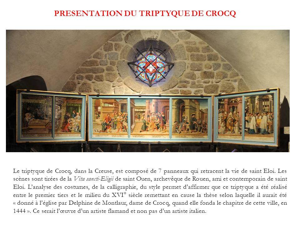 PRESENTATION DU TRIPTYQUE DE CROCQ Le triptyque de Crocq, dans la Creuse, est composé de 7 panneaux qui retracent la vie de saint Eloi. Les scènes son