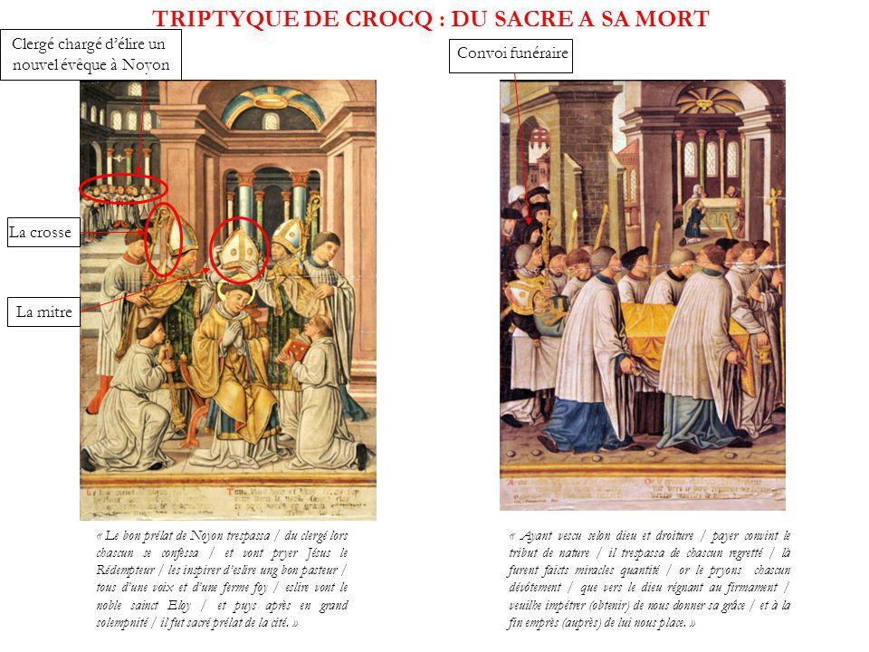 TRIPTYQUE DE CROCQ : DU SACRE A SA MORT « Le bon prélat de Noyon trespassa / du clergé lors chascun se confessa / et vont pryer Jésus le Rédempteur /