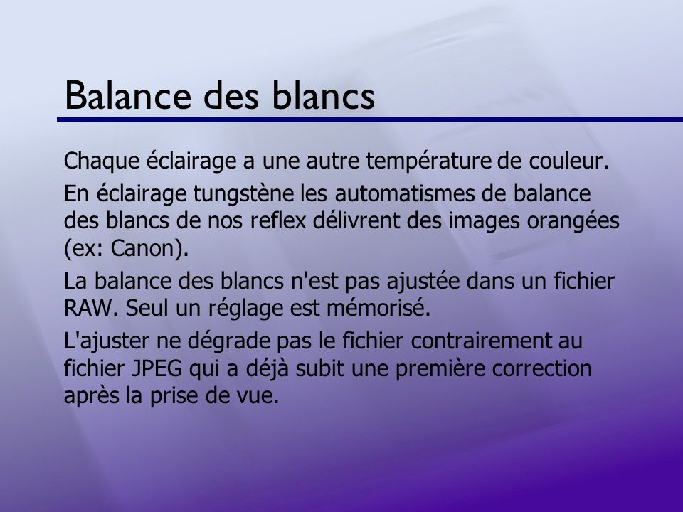 Balance des blancs Chaque éclairage a une autre température de couleur. En éclairage tungstène les automatismes de balance des blancs de nos reflex dé