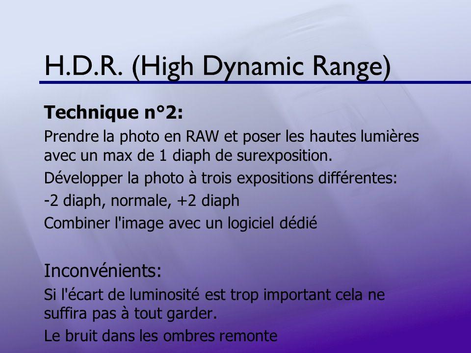 H.D.R. (High Dynamic Range) Technique n°2: Prendre la photo en RAW et poser les hautes lumières avec un max de 1 diaph de surexposition. Développer la