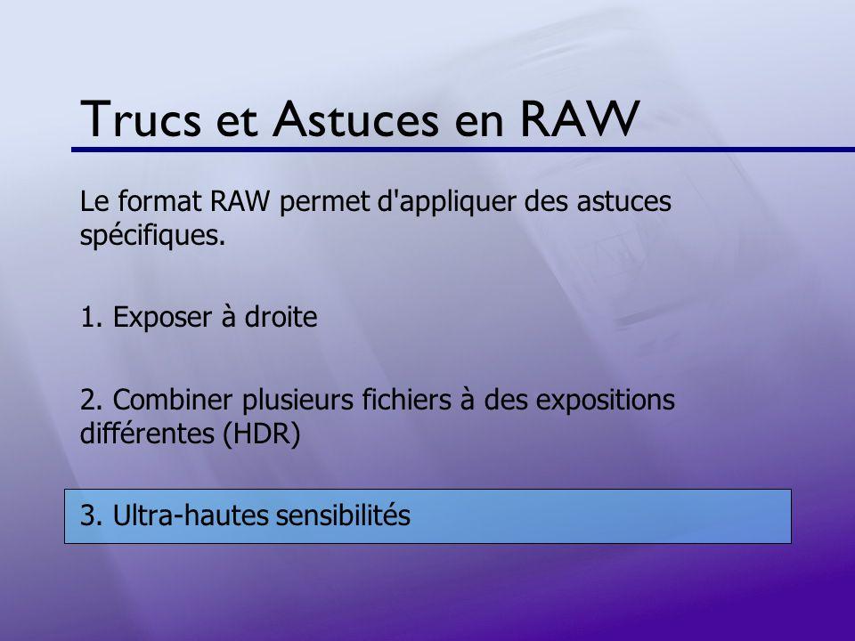 Trucs et Astuces en RAW Le format RAW permet d'appliquer des astuces spécifiques. 1. Exposer à droite 2. Combiner plusieurs fichiers à des expositions