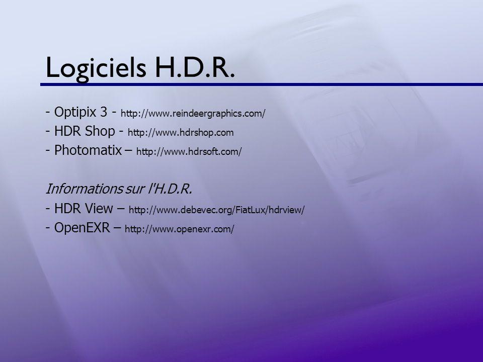 Logiciels H.D.R. - Optipix 3 - http://www.reindeergraphics.com/ - HDR Shop - http://www.hdrshop.com - Photomatix – http://www.hdrsoft.com/ Information