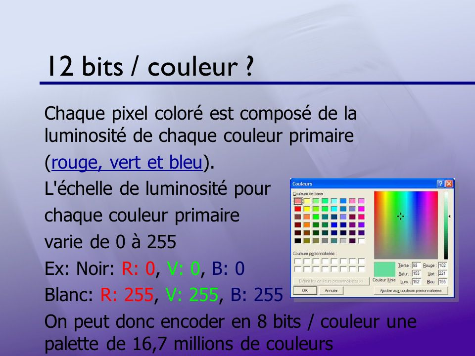 12 bits / couleur ? Chaque pixel coloré est composé de la luminosité de chaque couleur primaire (rouge, vert et bleu).rouge, vert et bleu L'échelle de