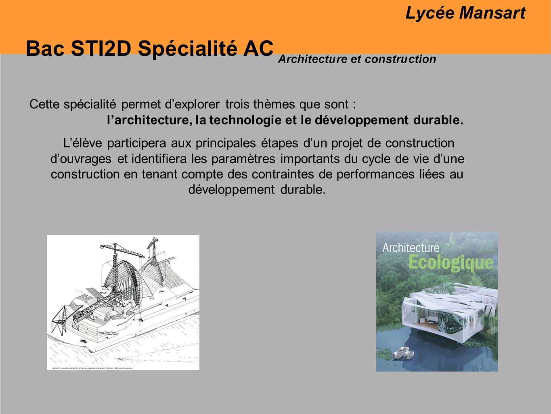 Bac STI2D Spécialité AC Architecture et construction Lélève sera impliqué dans létude de situations concrètes, il aura pour objectifs deffectuer des modélisations et des simulations, de réaliser des maquettes, des essais.