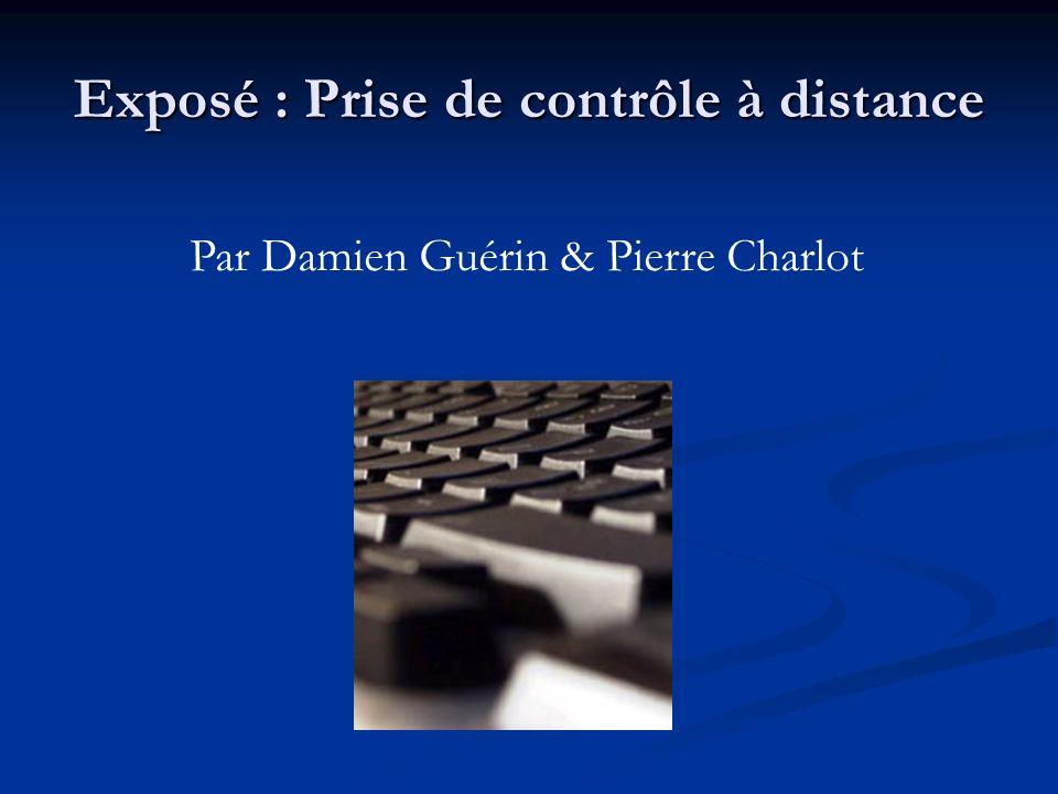 Exposé : Prise de contrôle à distance Par Damien Guérin & Pierre Charlot