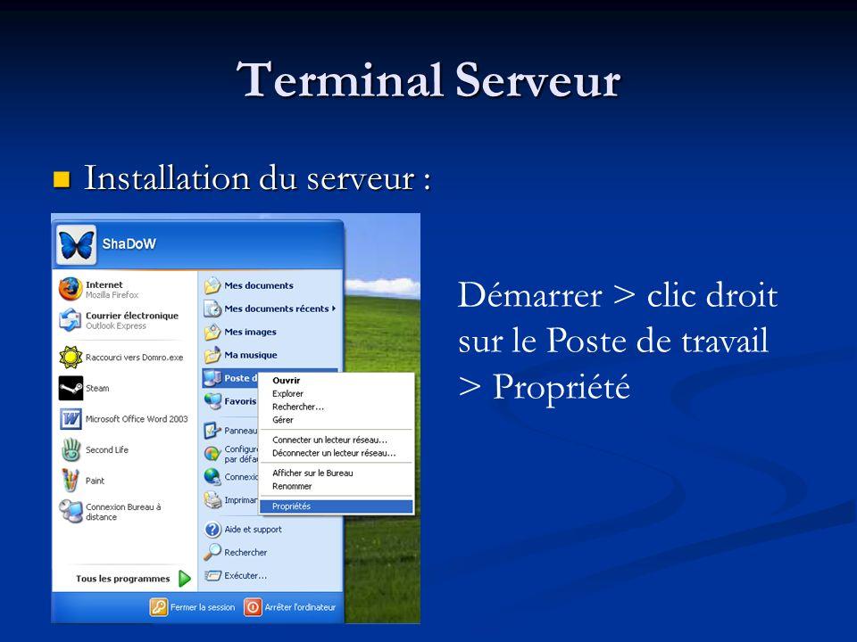 Terminal Serveur Installation du serveur : Installation du serveur : Démarrer > clic droit sur le Poste de travail > Propriété