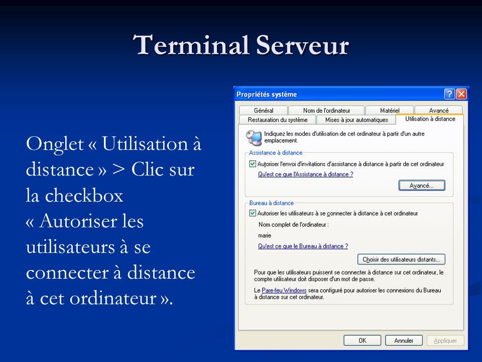 Terminal Serveur Onglet « Utilisation à distance » > Clic sur la checkbox « Autoriser les utilisateurs à se connecter à distance à cet ordinateur ».