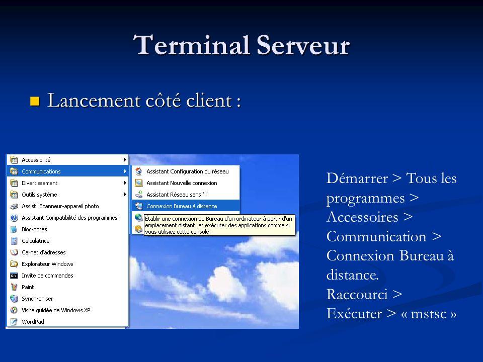 Terminal Serveur Lancement côté client : Lancement côté client : Démarrer > Tous les programmes > Accessoires > Communication > Connexion Bureau à dis