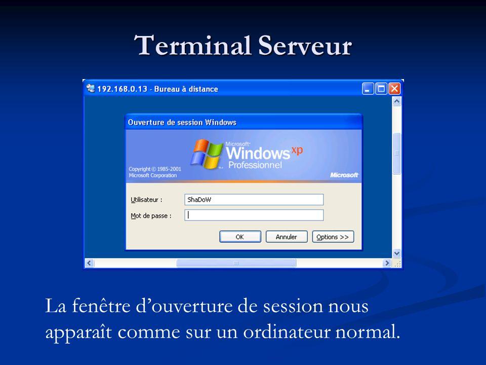Terminal Serveur La fenêtre douverture de session nous apparaît comme sur un ordinateur normal.