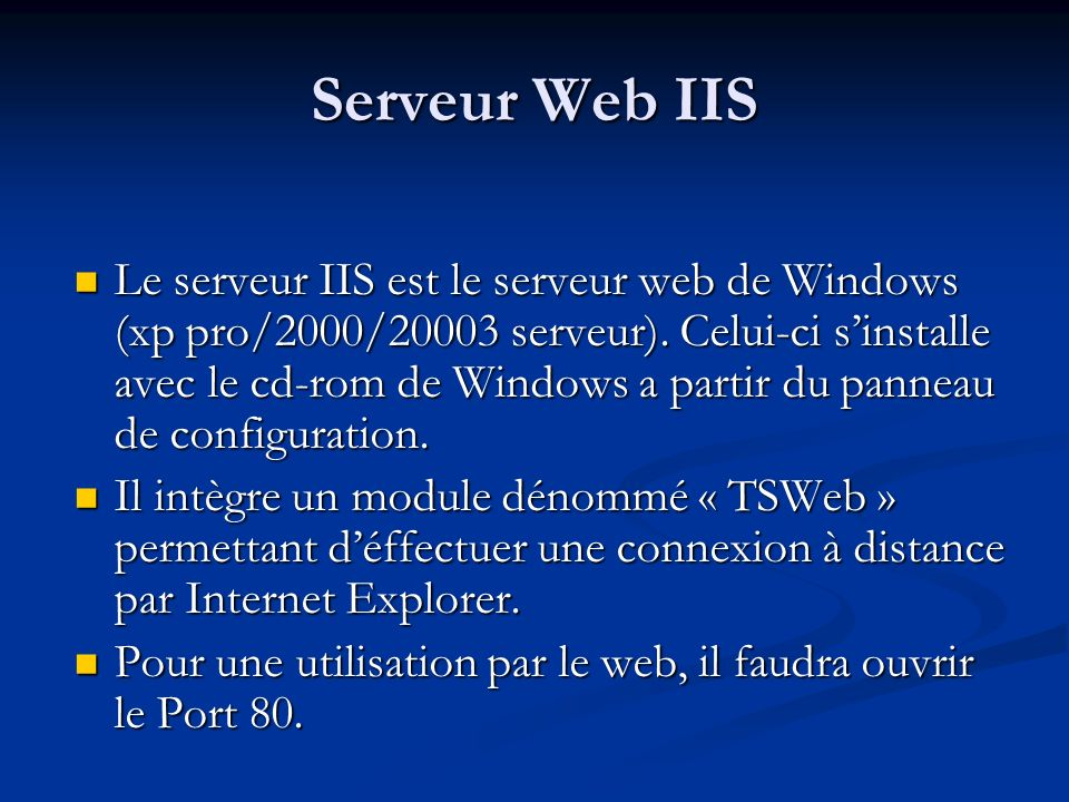 Serveur Web IIS Le serveur IIS est le serveur web de Windows (xp pro/2000/20003 serveur). Celui-ci sinstalle avec le cd-rom de Windows a partir du pan