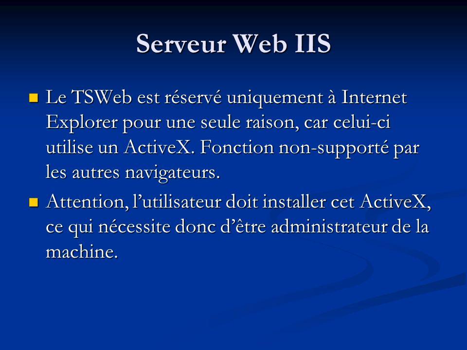 Serveur Web IIS Le TSWeb est réservé uniquement à Internet Explorer pour une seule raison, car celui-ci utilise un ActiveX. Fonction non-supporté par