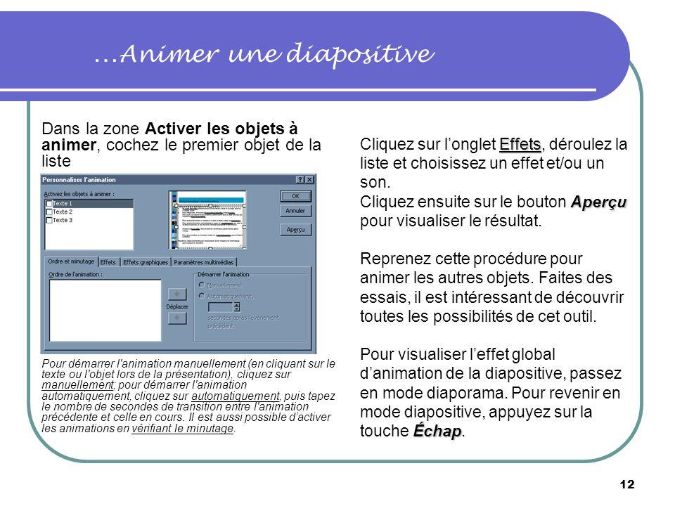 11 1 En mode diapositive, affichez la diapositive contenant le texte ou les objets que vous souhaitez animer; Ordre et minutage… 2Accédez au menu Diap