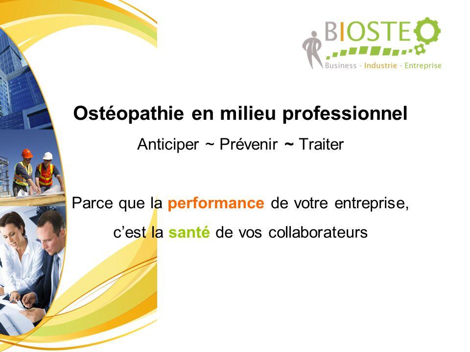 Ostéopathie en milieu professionnel Anticiper ~ Prévenir ~ Traiter Parce que la performance de votre entreprise, cest la santé de vos collaborateurs