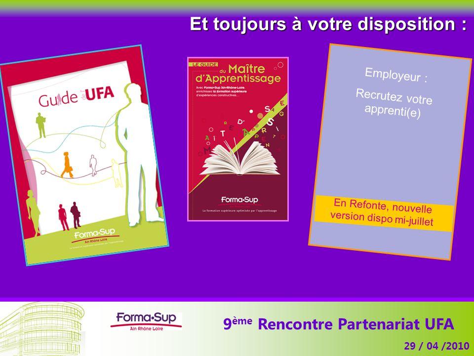9 ème Rencontre Partenariat UFA 29 / 04 /2010 Et toujours à votre disposition : Employeur : Recrutez votre apprenti(e) En Refonte, nouvelle version di