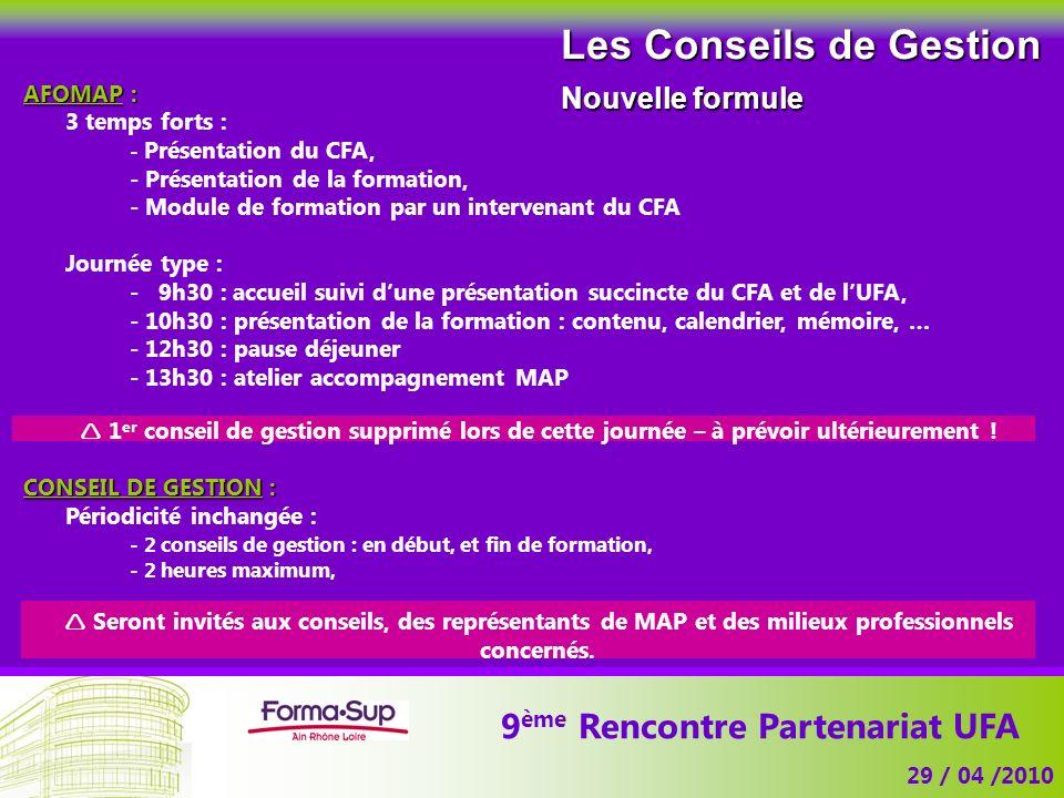 9 ème Rencontre Partenariat UFA 29 / 04 /2010 Les Conseils de Gestion Nouvelle formule AFOMAP : 3 temps forts : - Présentation du CFA, - Présentation