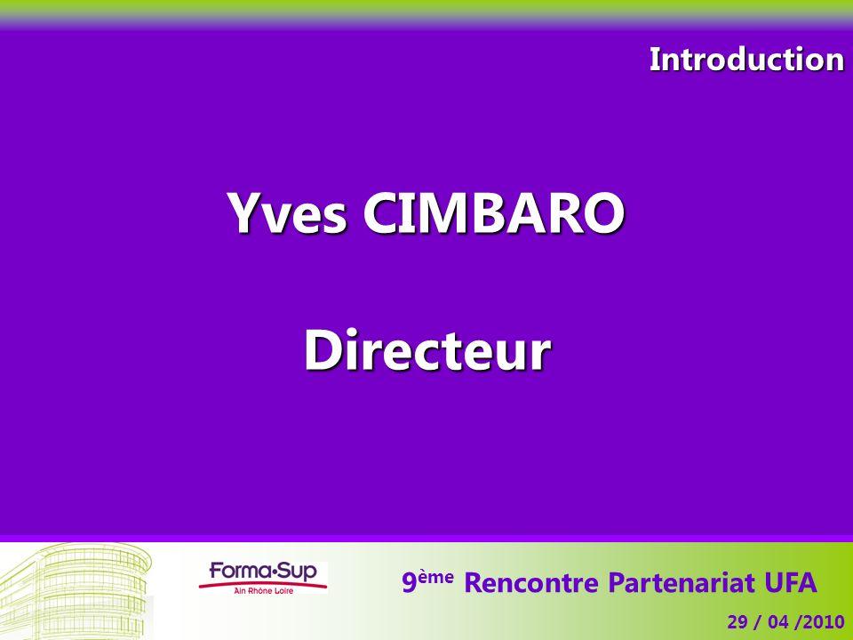 Introduction 9 ème Rencontre Partenariat UFA 29 / 04 /2010 Yves CIMBARO Directeur