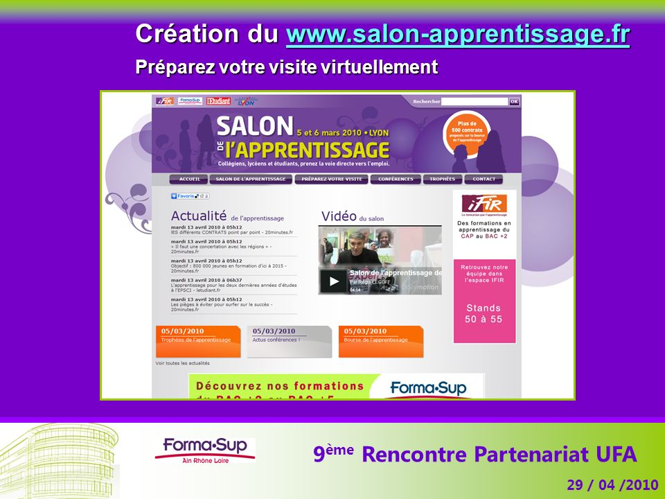 9 ème Rencontre Partenariat UFA 29 / 04 /2010 Création du www.salon-apprentissage.fr Préparez votre visite virtuellement