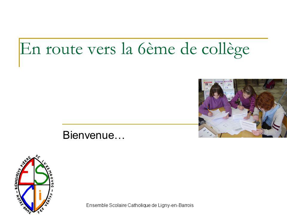 En route vers la 6ème de collège Bienvenue… Ensemble Scolaire Catholique de Ligny-en-Barrois