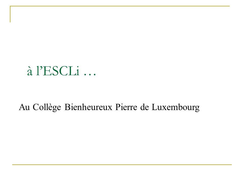 à lESCLi … Au Collège Bienheureux Pierre de Luxembourg
