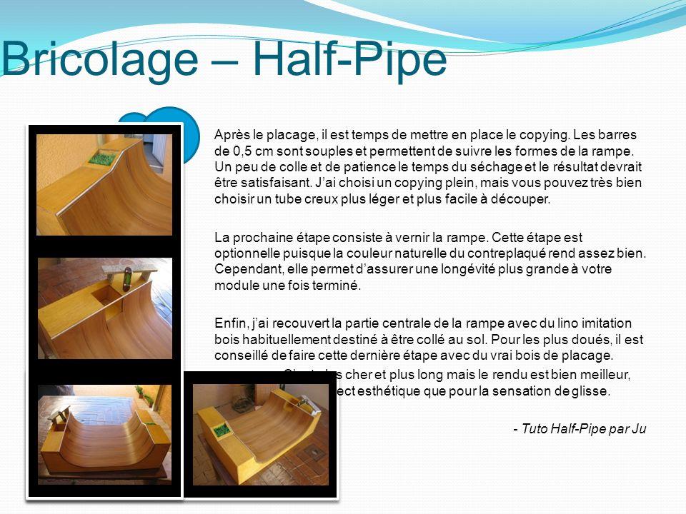 Bricolage – Half-Pipe Après le placage, il est temps de mettre en place le copying. Les barres de 0,5 cm sont souples et permettent de suivre les form