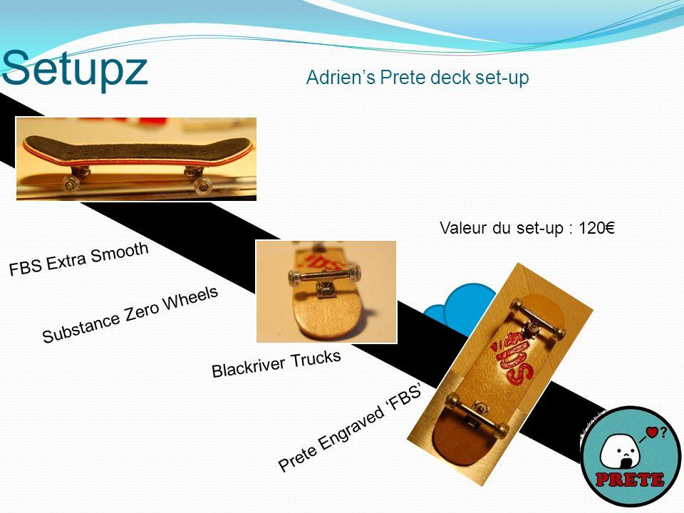 Setupz Adriens Prete deck set-up Valeur du set-up : 120 FBS Extra Smooth Substance Zero Wheels Blackriver Trucks Prete Engraved FBS