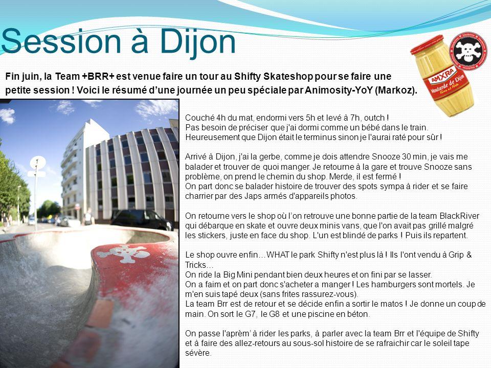Session à Dijon Fin juin, la Team +BRR+ est venue faire un tour au Shifty Skateshop pour se faire une petite session .