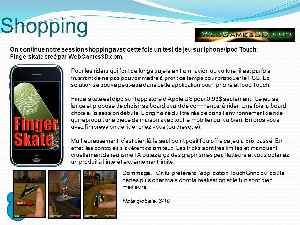 Shopping On continue notre session shopping avec cette fois un test de jeu sur Iphone/Ipod Touch: Fingerskate créé par WebGames3D.com. Pour les riders
