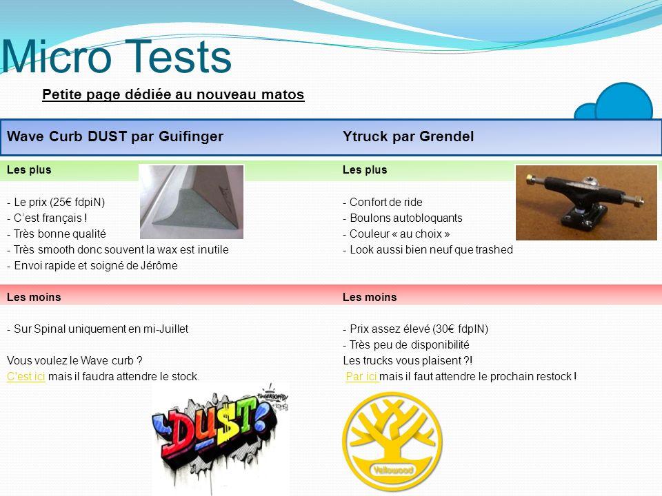 Micro Tests Petite page dédiée au nouveau matos Wave Curb DUST par Guifinger Les plus - Le prix (25 fdpiN) - Cest français ! - Très bonne qualité - Tr