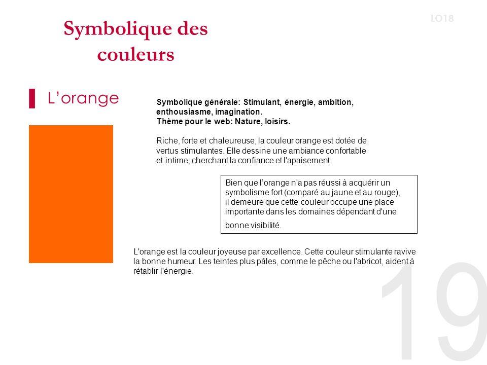 Symbolique des couleurs Le rouge 20 LO18 Symbolique générale: Chaud, dynamique, stimulant, excitant, force, passion, puissance, interdiction, danger.