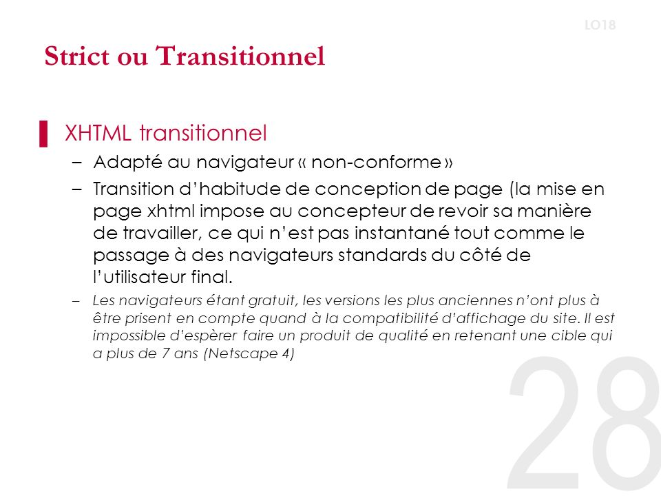 Strict ou Transitionnel XHTML transitionnel –Adapté au navigateur « non-conforme » –Transition dhabitude de conception de page (la mise en page xhtml