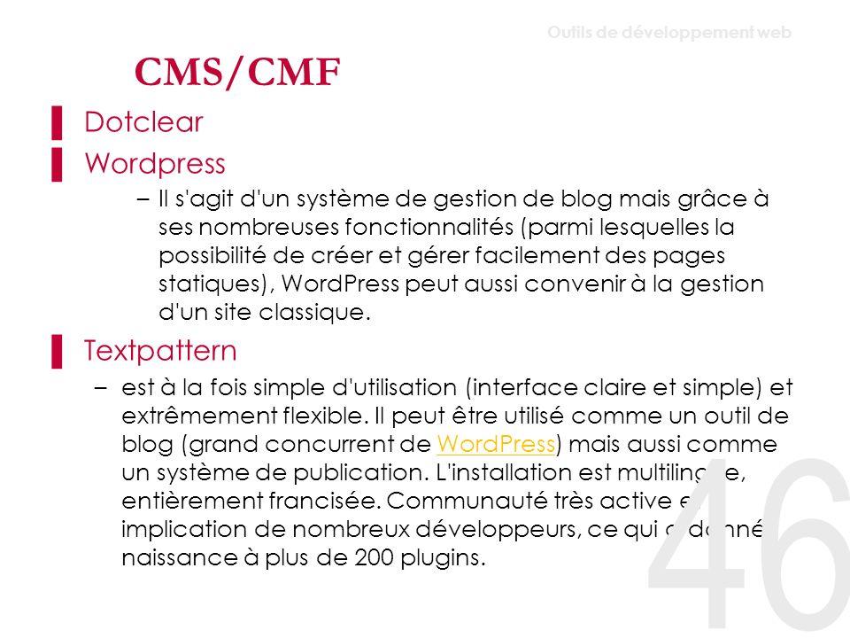 CMS/CMF SPIP –SPIP est l un logiciel libre de gestion de contenu les plus utilisés en France (environ 25 000 sites) Modx Typolight Joomla –Ancien projet Mambo Silverstripe 47 Outils de développement web
