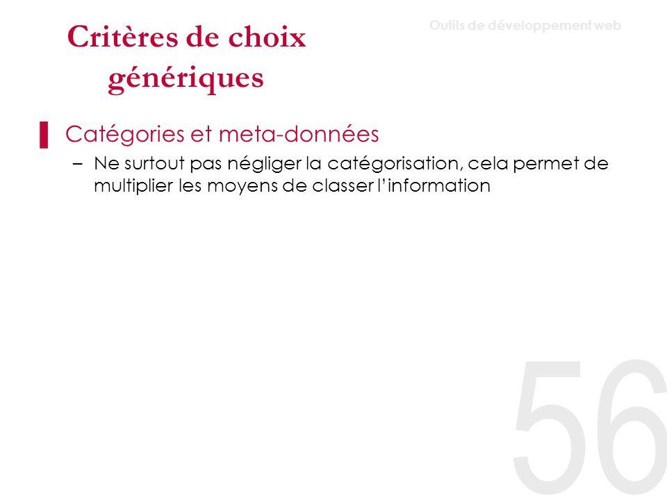 Critères de choix génériques Gabarits –Principe de base de tout CMS, aucun standard nexiste chaque CMS à son propre dispositif.