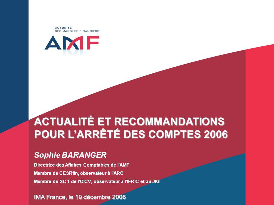 1 ACTUALITÉ ET RECOMMANDATIONS POUR LARRÊTÉ DES COMPTES 2006 Sophie BARANGER Directrice des Affaires Comptables de lAMF Membre de CESRfin, observateur