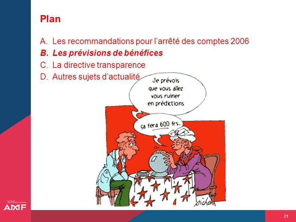 21 Plan A.Les recommandations pour larrêté des comptes 2006 B.Les prévisions de bénéfices C.La directive transparence D.Autres sujets dactualité